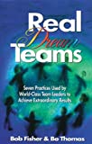 Real Dream Teams: Seven Practices Used by World-Class Team Leaders to Achieve Extraordinary Results (St Lucie)