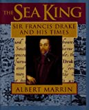 The Sea King: Sir Francis Drake and His Times (0689318871) by Marrin, Albert