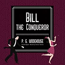 Bill the Conqueror (       UNABRIDGED) by P. G. Wodehouse Narrated by Simon Vance