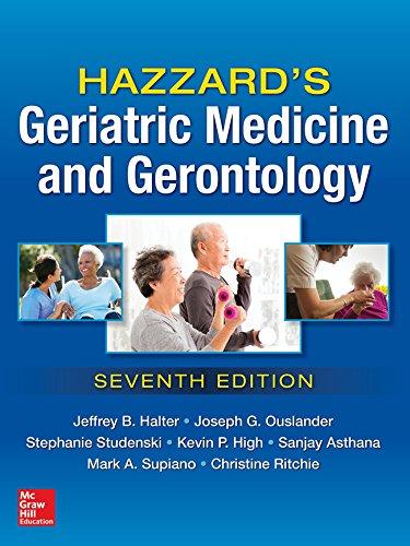 Hazzard's Geriatric Medicine and Gerontology, Seventh Edition, by Jeffrey B. Halter, Joseph G. Ouslander, Stephanie Studenski, Kevin P. Hi
