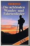 Die schönsten Wander- und Fahrtenlieder (Deutsche Volkslieder)