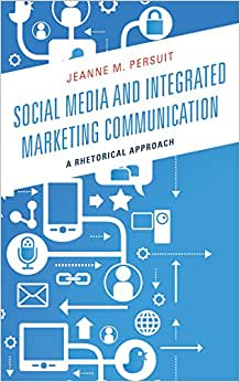 Download Social Media and Integrated Marketing Communication: A Rhetorical Approach