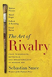 Book Cover: The art of rivalry : four friendships, betrayals, and breakthroughs in modern art