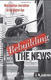 Rebuilding the News: Metropolitan Journalism in the Digital Age