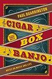 Cigar Box Banjo: Notes on Music and Life (1553658272) by Quarrington, Paul