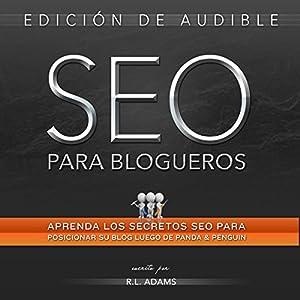 SEO Para Blogueros: Aprenda CóMo Posicionar Su Artículo De Blog Entre Los Primeros Resultados De BúSqueda En Google, El Series De SEO | [R. L. Adams]