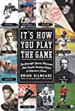 Its How You Play the Game: The Powerful Sports Moments That Taught Lasting Values to Americas Finest