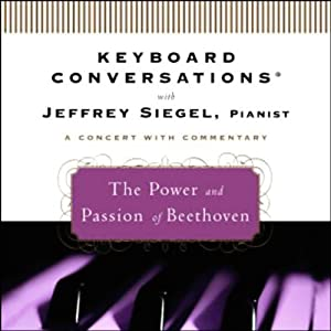 Keyboard Conversations: The Power and Passion of Beethoven | [Jeffrey Siegel]
