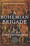 A Bohemian Brigade: The Civil War Correspondents--Mostly Rough, Sometimes Ready: James M. Perry: 9780471416982: Amazon.com: Books