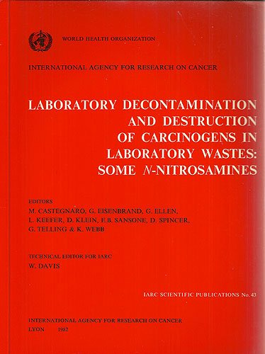 Laboratory Decontamination and Destruction of Carcinogens in Laboratory Wastes: Some N-nitrosamines (IARC scientific publications) PDF