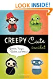 Creepy Cute Crochet: Zombies, Ninjas, Robots, and More