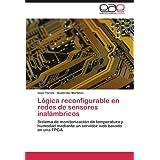 Lógica reconfigurable en redes de sensores inalámbricos: Sistema de monitorización de temperatura y humedad mediante...