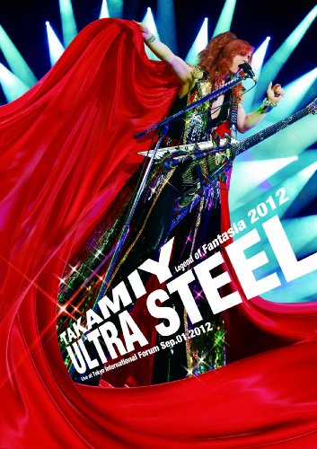 Takamiy Legend of Fantasia 2012 ULTRA STEEL Live at Tokyo International Forum Sep.01.2012 [DVD]
