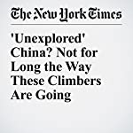 'Unexplored' China? Not for Long the Way These Climbers Are Going | Zach Montague