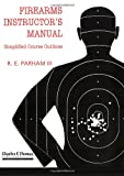 Firearms Instructor's Manual: Simplified Course Outlines