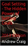 img - for Goal Setting - The Hidden Power of Setting Goals book / textbook / text book