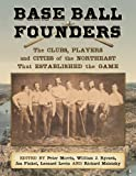 img - for Base Ball Founders: The Clubs, Players and Cities of the Northeast That Established the Game book / textbook / text book