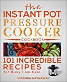 The Instant Pot Pressure Cooker Cookbook: 101 Incredible Recipes for Busy Families!