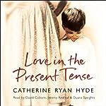 Love in the Present Tense   Catherine Ryan Hyde