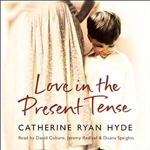 Love in the Present Tense | [Catherine Ryan Hyde]