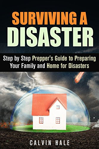 Free Kindle Book : Surviving a Disaster: Step by Step Prepper