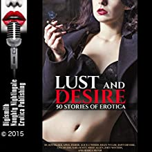 Lust and Desire: 50 Stories of Erotica (       UNABRIDGED) by Joni Blake, April Fisher, Alice J. Woods, Riley Wylde, Dawn Devore Narrated by Layla Dawn, Nichelle Gregory, Audrey Lusk, Tigra, Desiree Divine