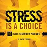 Stress Is a Choice: 10 Rules to Simplify Your Life | David Zerfoss