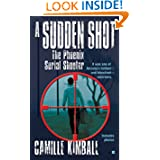 A Sudden Shot: The Phoenix Serial Shooter (Berkley True Crime) by Camille Kimball