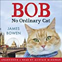 Bob: No Ordinary Cat (       UNABRIDGED) by James Bowen Narrated by Alistair McGowan
