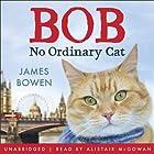 Bob: No Ordinary Cat Hörbuch von James Bowen Gesprochen von: Alistair McGowan