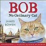 Bob: No Ordinary Cat | James Bowen