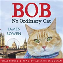 Bob: No Ordinary Cat Audiobook by James Bowen Narrated by Alistair McGowan