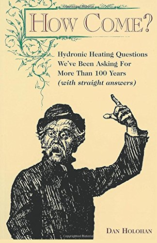 How Come?: Hydronic heating questions we've been asking for 100 years (with straight answers!) (Hydronic Radiant Heating compare prices)