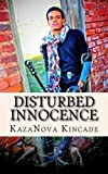 Disturbed Innocence: A heart wrenching look at Friends, Family, God & Self