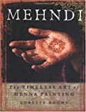 Mehndi : The Timeless Art of Henna Painting