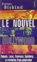 Le nouvel Hollywood : Coppola, Lucas, Scorsese, Spielberg... la révolution d'une génération