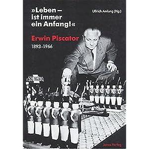 """Leben - ist immer ein Anfang!"": Erwin Piscator, 1893-1966"
