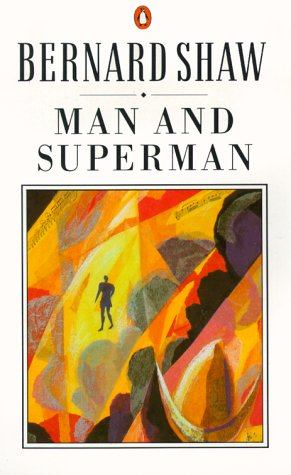 Man and Superman : A Comedy and a Philosophy, GEORGE BERNARD SHAW