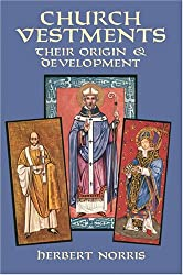 Church Vestments: Their Origin and Development