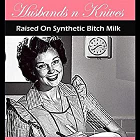Raised On Synthetic Bitch Milk [Explicit]