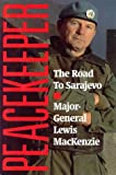 Peacekeeper: The Road to Sarajevo (155054098X) by Lewis MacKenzie
