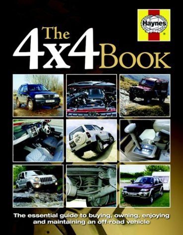 The 4x4 Book: The Essential Guide to Buying, Owning, Enjoying and Maintaining a 4x4: The Essential Guide to Buying, Owning, Enjoying and Maintaining an Off-road Vehicle