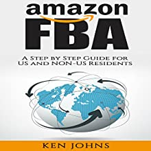 Amazon FBA: Step by Step How to Guide to Selling with Fulfillment by Amazon for US and Non-US Residents | Livre audio Auteur(s) : Ken Johns Narrateur(s) : Dave Wright