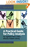 A Practical Guide For Policy Analysis: the Eightfold Path To More Effective Problem Solving, 3rd Edition