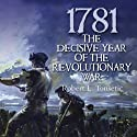 1781: The Decisive Year of the Revolutionary War (       UNABRIDGED) by Robert Tonsetic Narrated by Noah Michael Levine