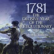 1781: The Decisive Year of the Revolutionary War | [Robert Tonsetic]