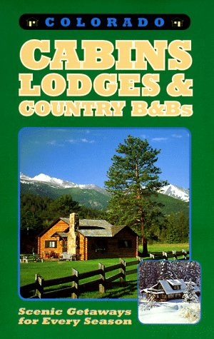 Colorado Cabins, Lodges and Country B&Bs: Scenic Getaways for Every Season, Hilton Fitt Peaster, Jenny Fitt-Peaster