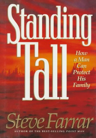 Standing Tall: How a Man Can Protect His Family, Farrar,Steve