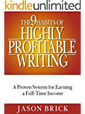 The 9 Habits of Highly Profitable Writing: A Proven System for Earning a Full-Time Income As a Writer (Writing Success Guidebooks Book 2)