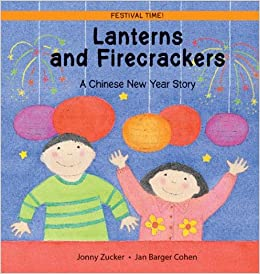 Books about Chinese New Year: Lanterns and Firecrackers: A Chinese New Year Story (Festival Time!) Paperback by Jonny Zucker